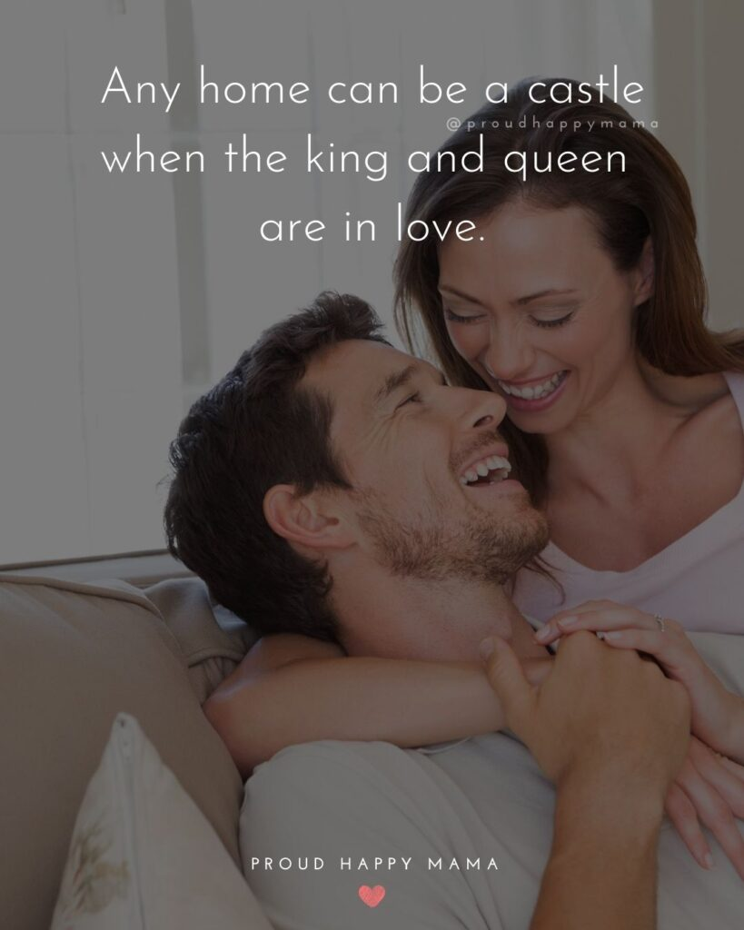 Husband and Wife Quotes - Any home can be a castle when the king and queen are in love.