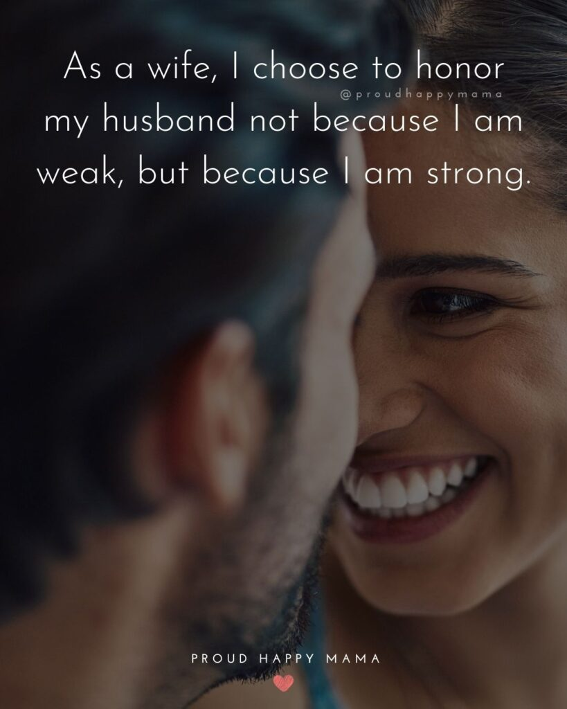 Husband and Wife Quotes - As a wife, I choose to honor my husband not because I am weak, but because I am strong.