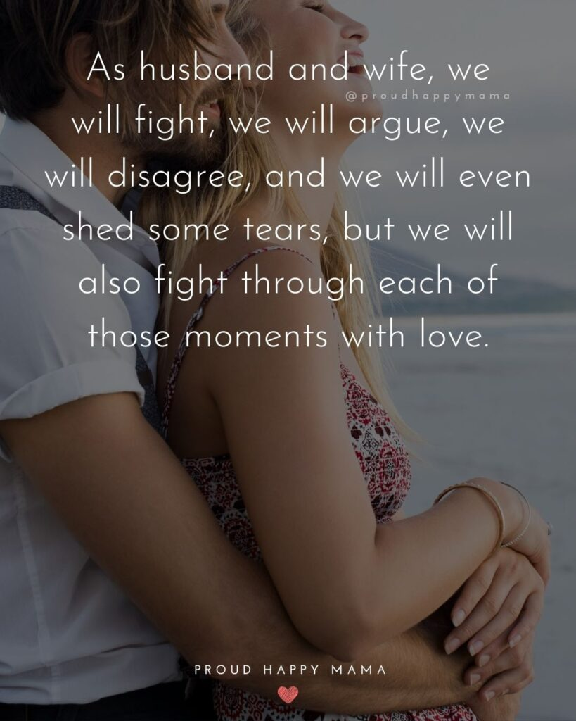 Husband and Wife Quotes - As husband and wife, we will fight, we will argue, we will disagree, and we will even shed some tears, but we will