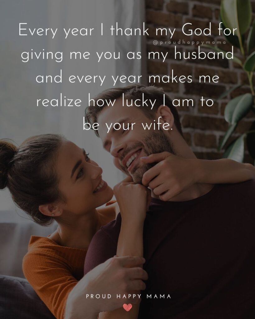Husband and Wife Quotes - Every year I thank my God for giving me you as my husband and every year makes me realize how lucky I am to