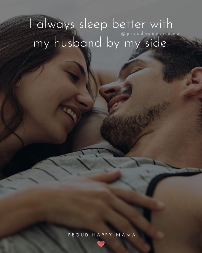 Husband and Wife Quotes - I always sleep better with my husband by my side.