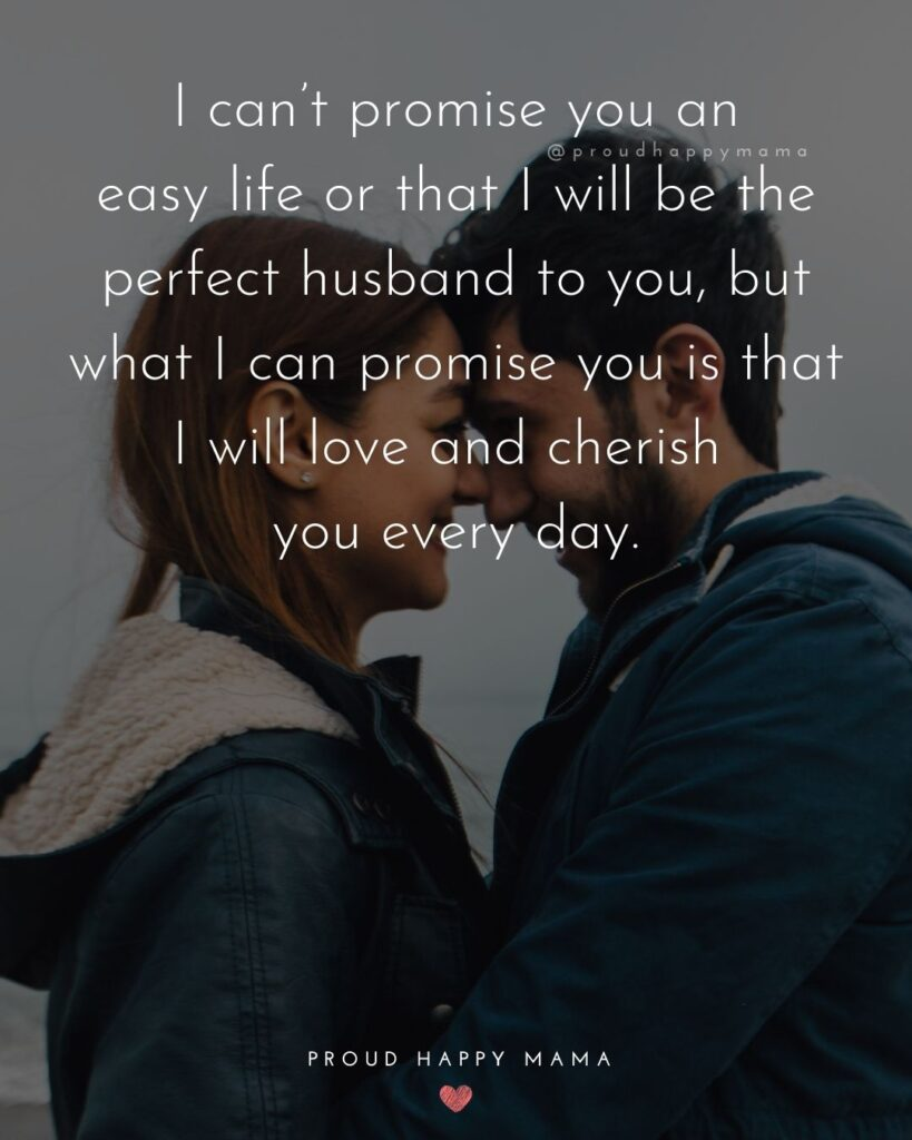Husband and Wife Quotes - I can't promise you an easy life or that I will be the perfect husband to you, but what I can promise you is that I
