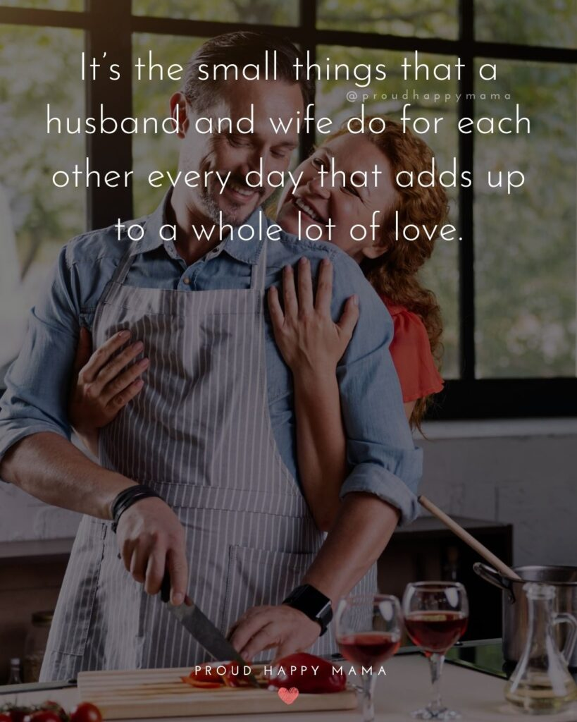 Husband and Wife Quotes - It's the small things that a husband and wife do for each other every day that adds up to a whole lot of love.