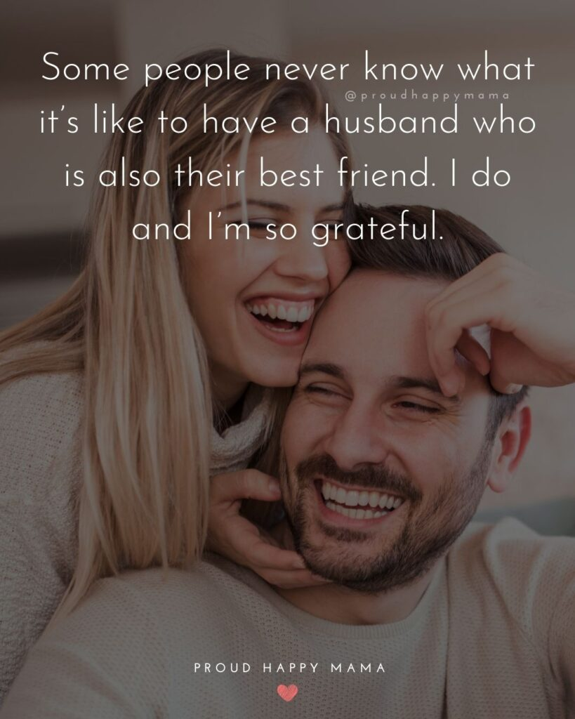 Husband and Wife Quotes - Some people never know what it's like to have a husband who is also their best friend. I do and I'm so grateful.