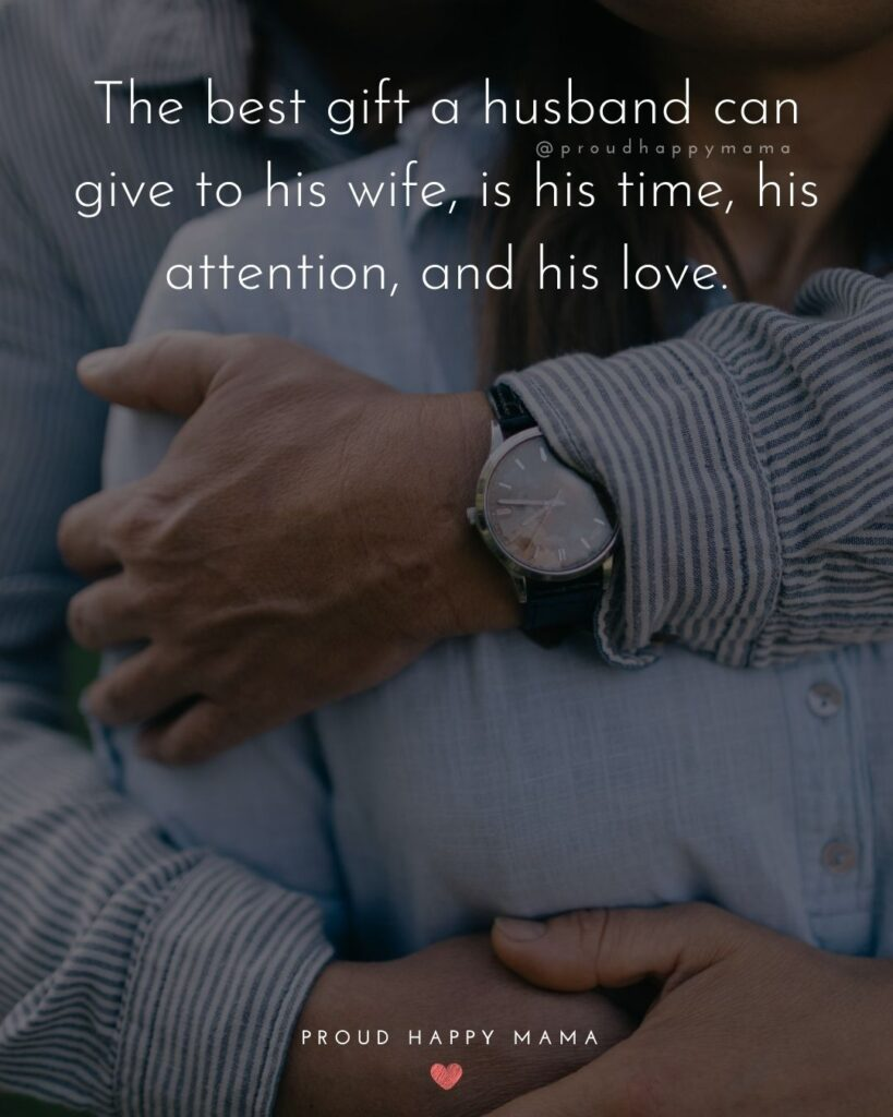 Husband and Wife Quotes - The best gift a husband can give to his wife, is his time, his attention, and his love.
