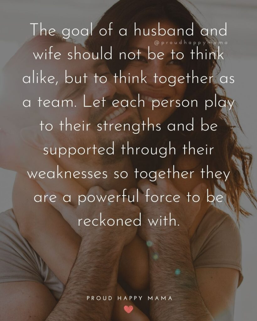 Husband and Wife Quotes - The goal of a husband and wife should not be to think alike, but to think together as a team. Let each person