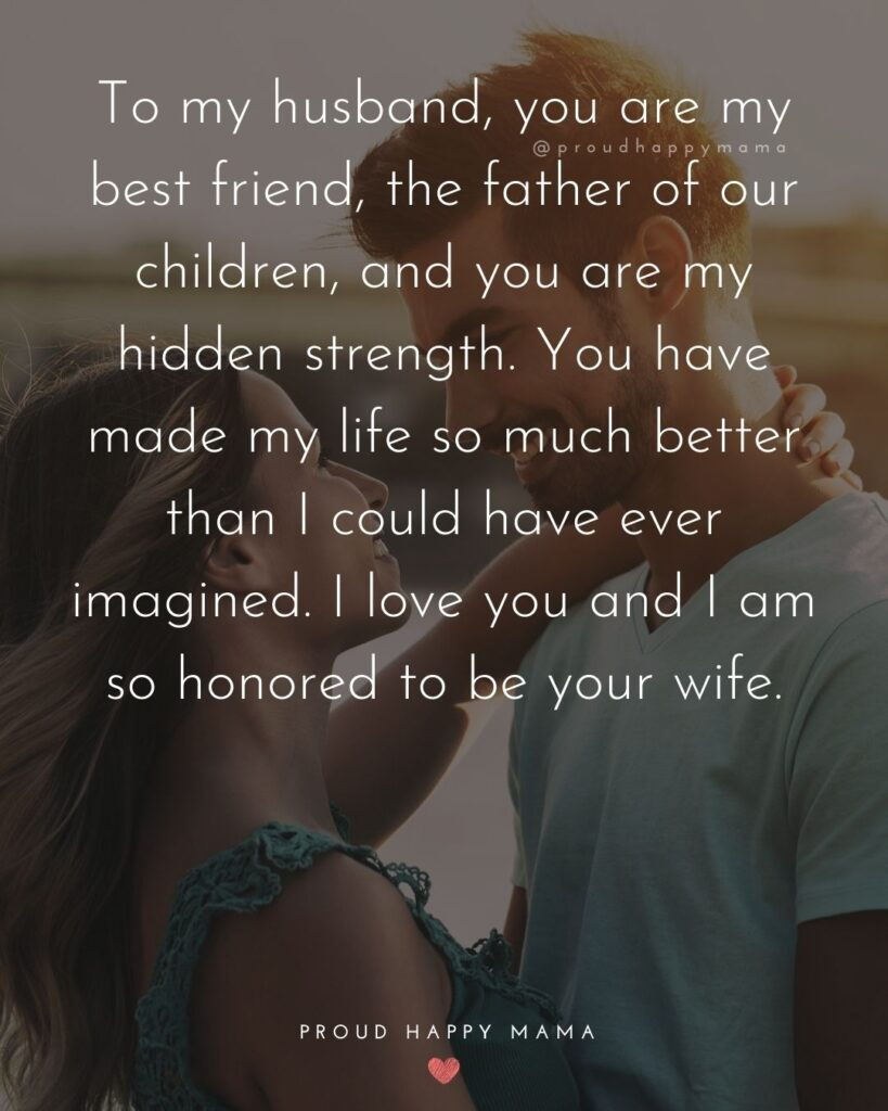 Husband and Wife Quotes - To my husband, you are my best friend, the father of our children, and you are my hidden strength. You have