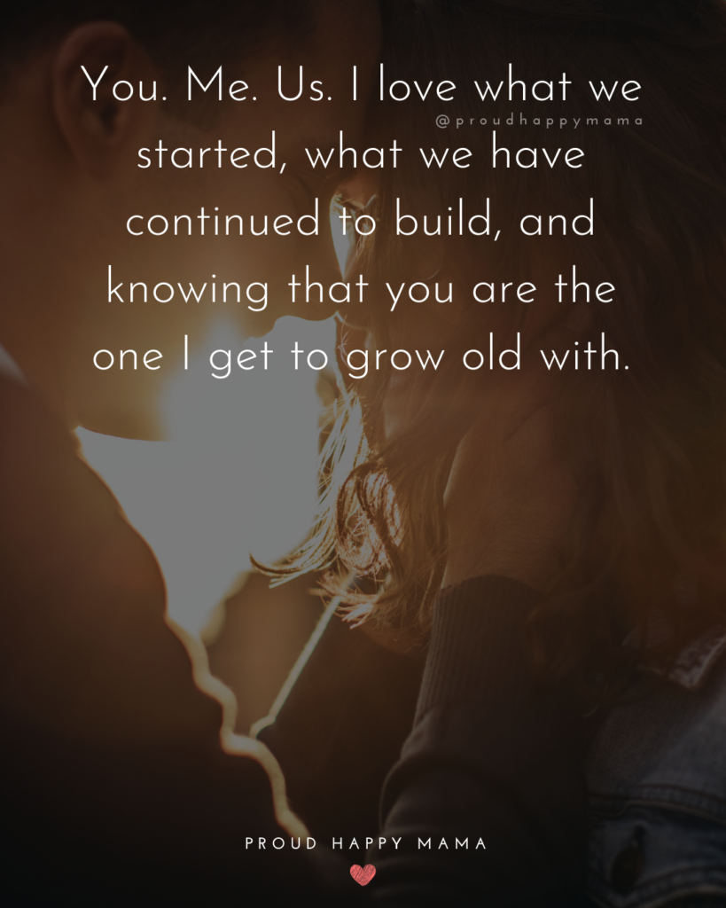 Husband and Wife Quotes - You. Me. Us. I love what we started, what we have continued to build, and knowing that you are the one I get to