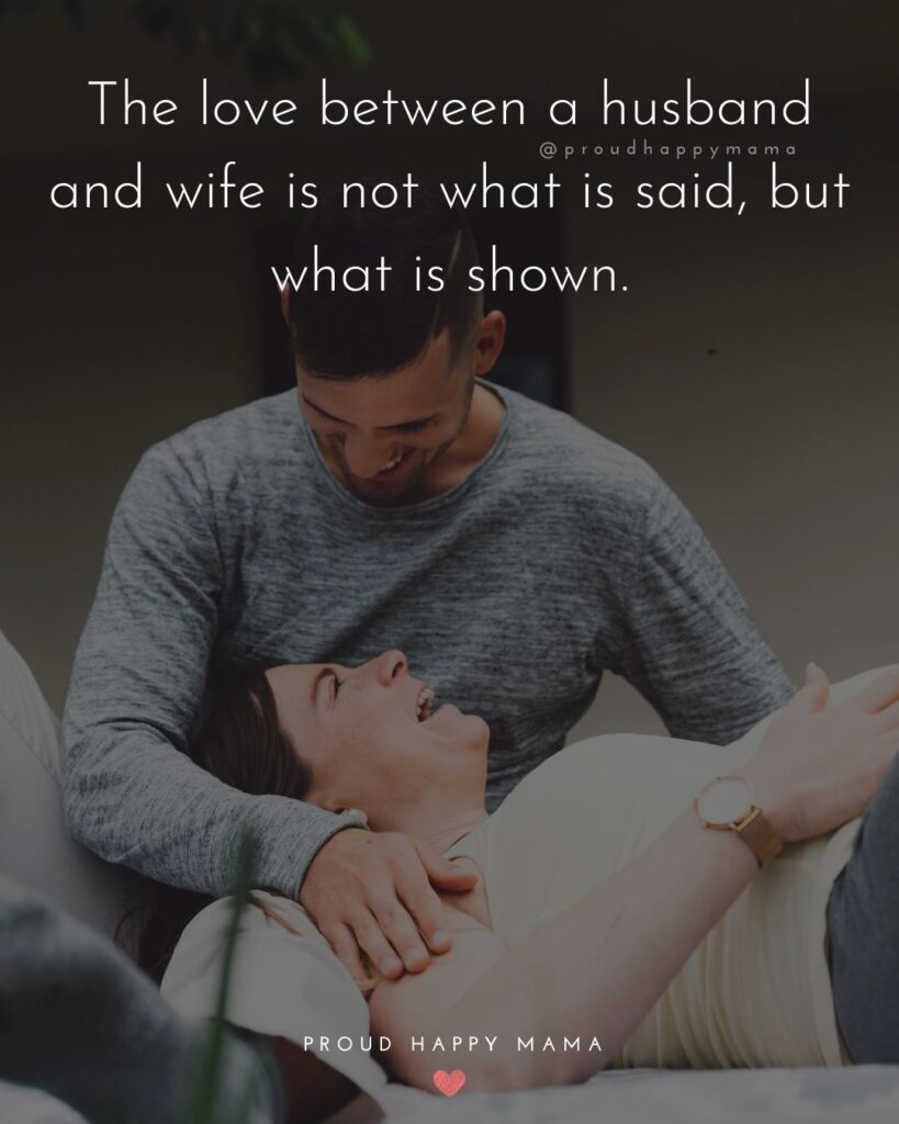 Husband and Wife Quotes - The love between a husband and wife is not what is said, but what is shown.