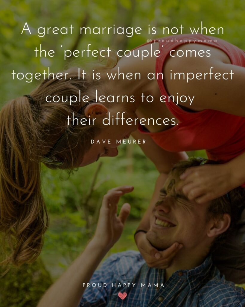 Marriage Quotes - A great marriage is not when the 'perfect couple' comes together. It is when an imperfect couple learns to enjoy their differences.– Dave Meurer