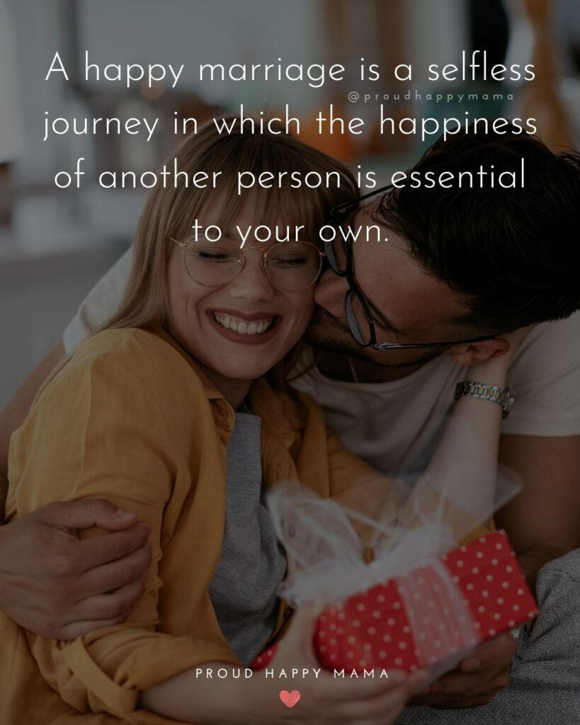 Marriage Quotes - A happy marriage is a selfless journey in which the happiness of another person is essential to your own.
