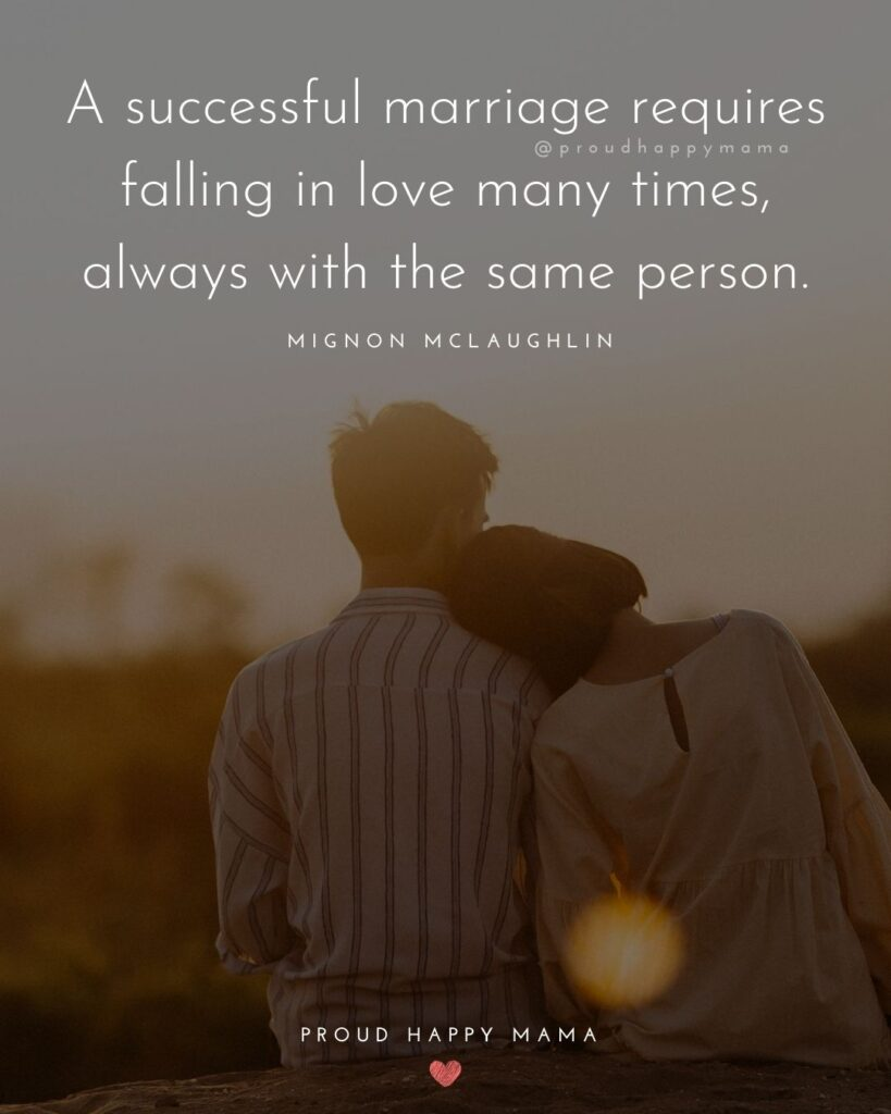 Marriage Quotes - A successful marriage requires falling in love many times, always with the same person.