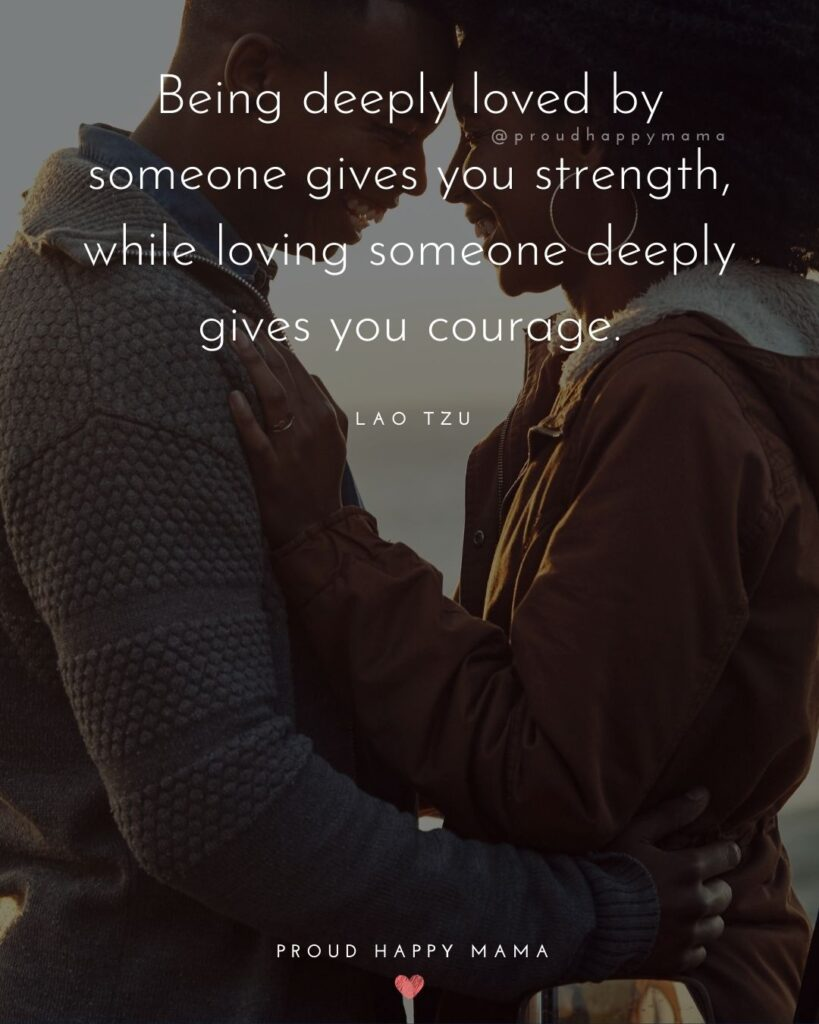 Marriage Quotes - Being deeply loved by someone gives you strength, while loving someone deeply gives