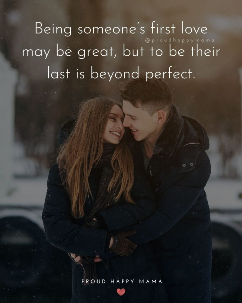 Marriage Quotes - Being someone's first love may be great, but to be their last is beyond