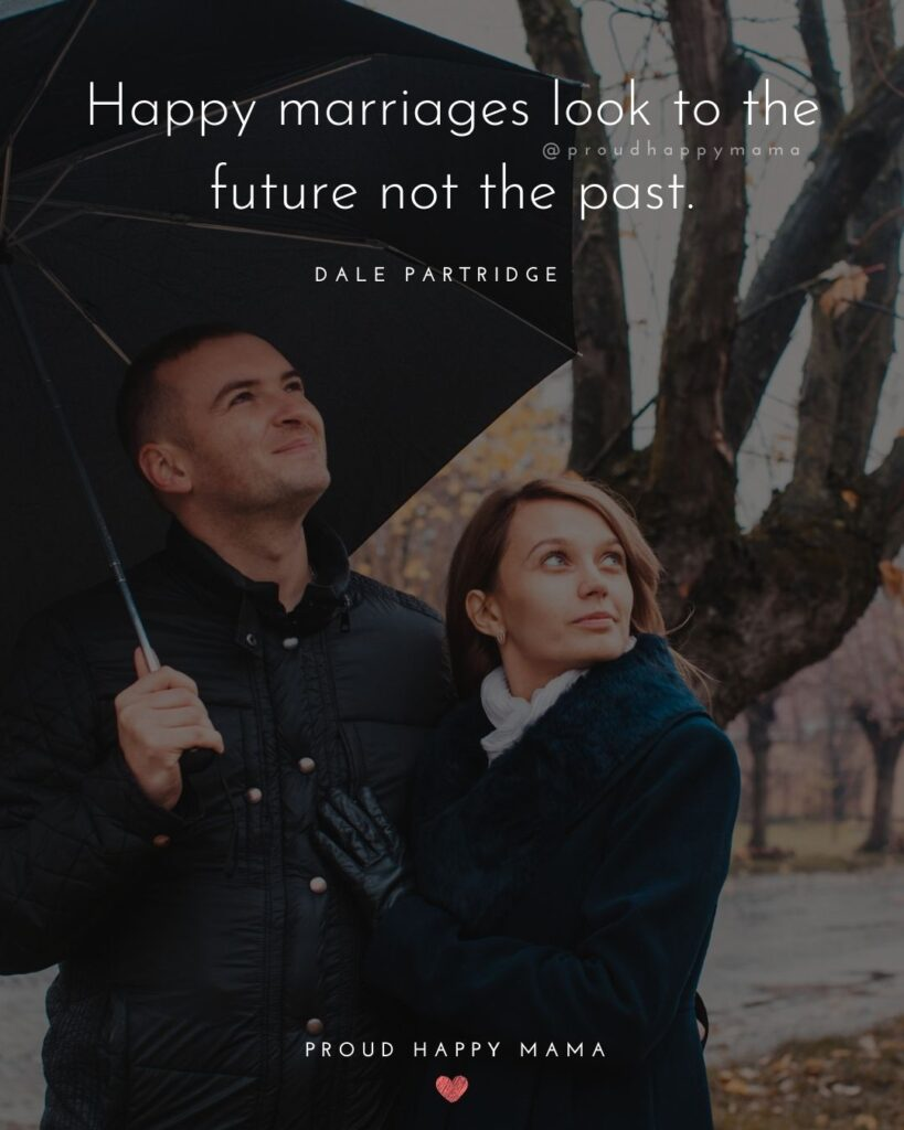 Marriage Quotes - Happy marriages look to the future not the pas