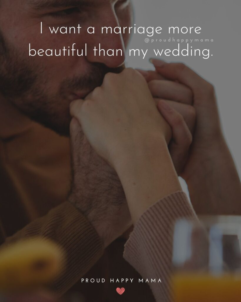 Marriage Quotes - I want a marriage more beautiful than my wedding.