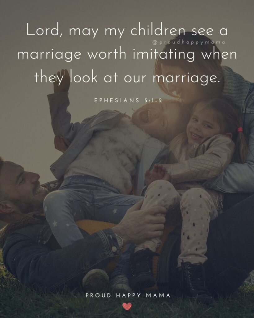 Marriage Quotes - Lord, may my children see a marriage worth imitating when they look at our marriage.