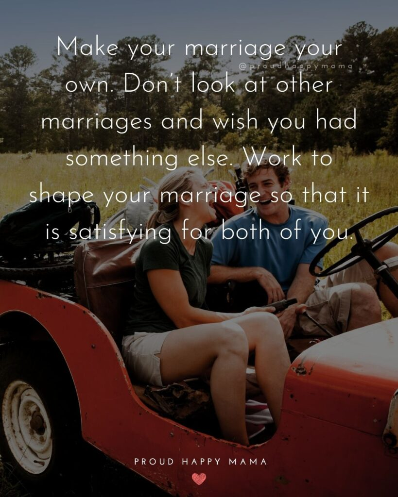 Marriage Quotes -Make your marriage your own. Don't look at other marriages and wish you