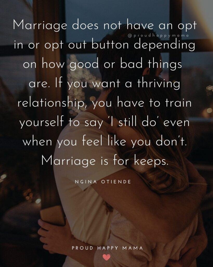Marriage Quotes - Marriage does not have an opt in or opt out button depending on how good or