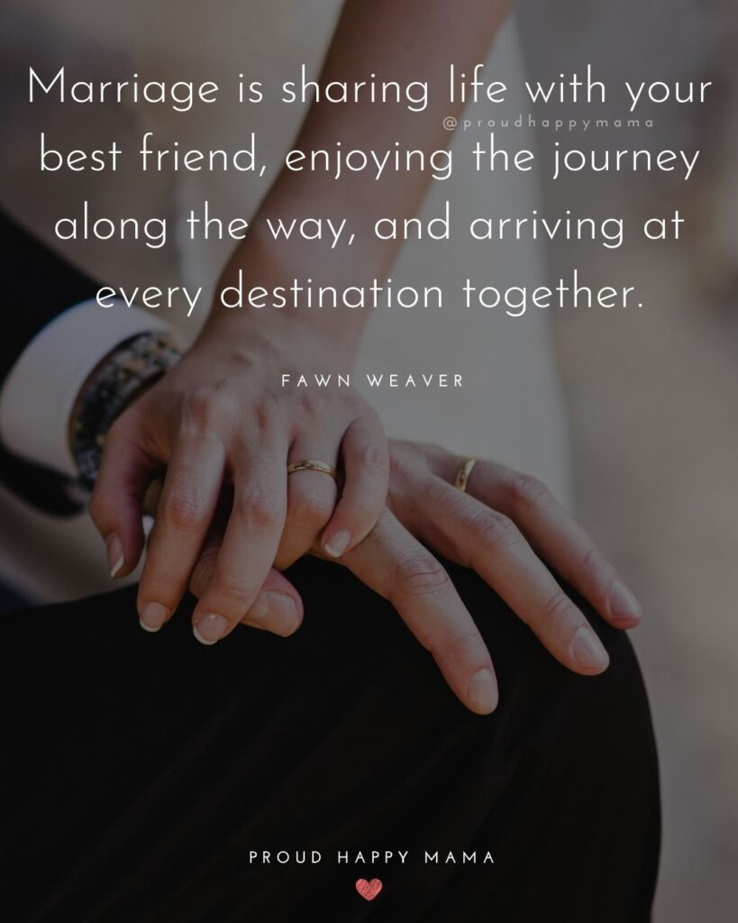 Marriage Quotes - Marriage is sharing life with your best friend, enjoying the journey along the way, and arriving at very destination together.' – Fawn Weaver