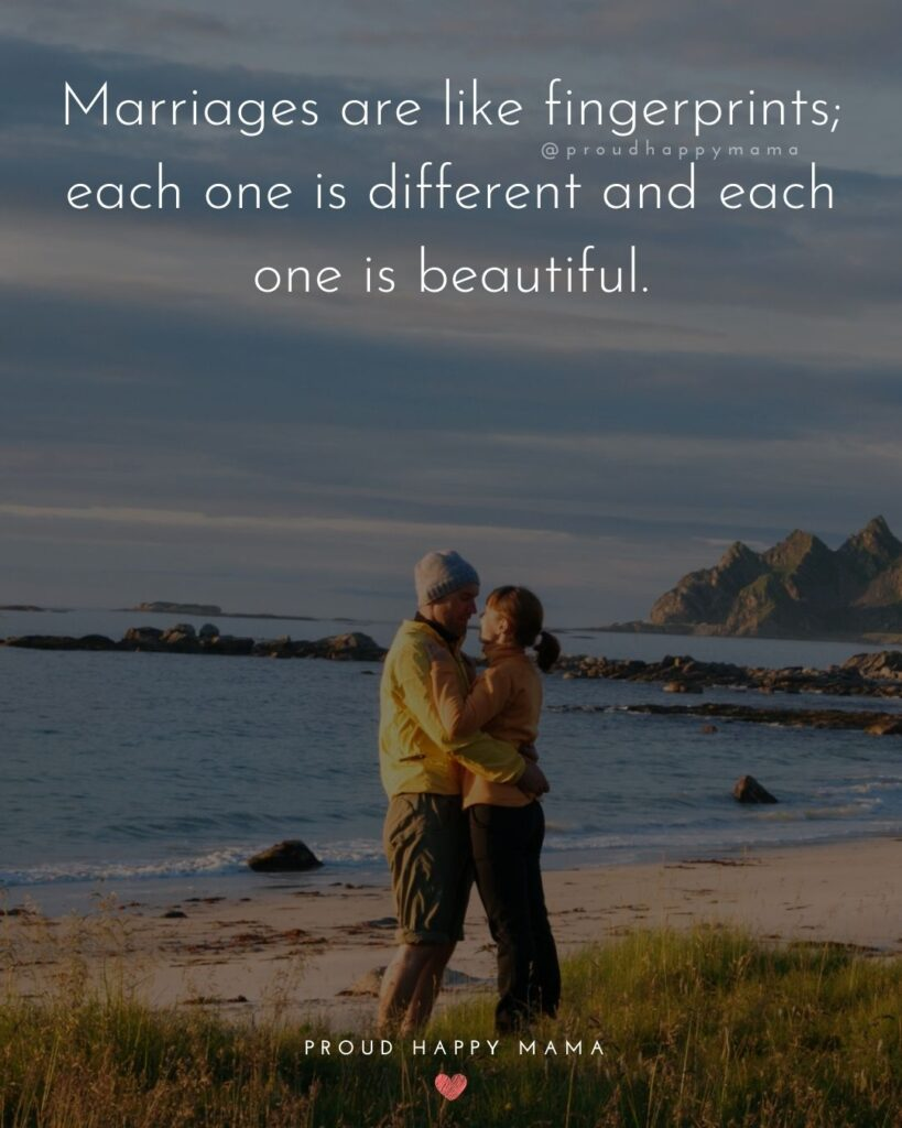 Marriage Quotes - Marriages are like fingerprints; each one is different and each one is beautiful.