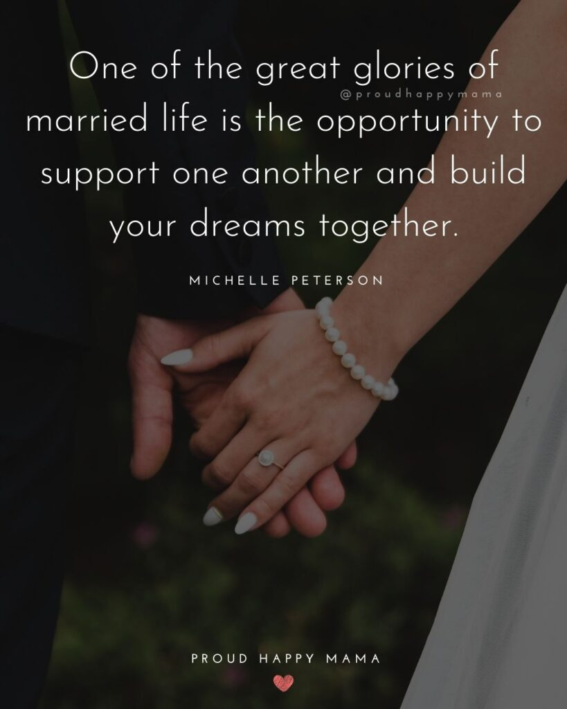 Marriage Quotes - One of the great glories of married life is the opportunity to support one