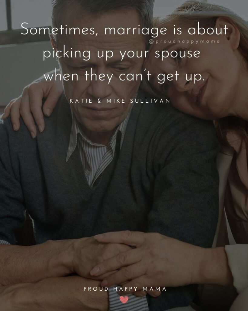 Marriage Quotes - Sometimes, marriage is about picking up your spouse when they cant get up.