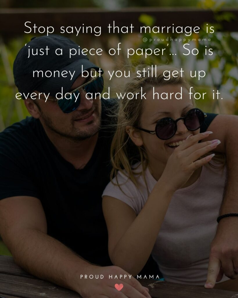 Marriage Quotes - Stop saying that marriage is 'just a piece of paper'…So is money but you still