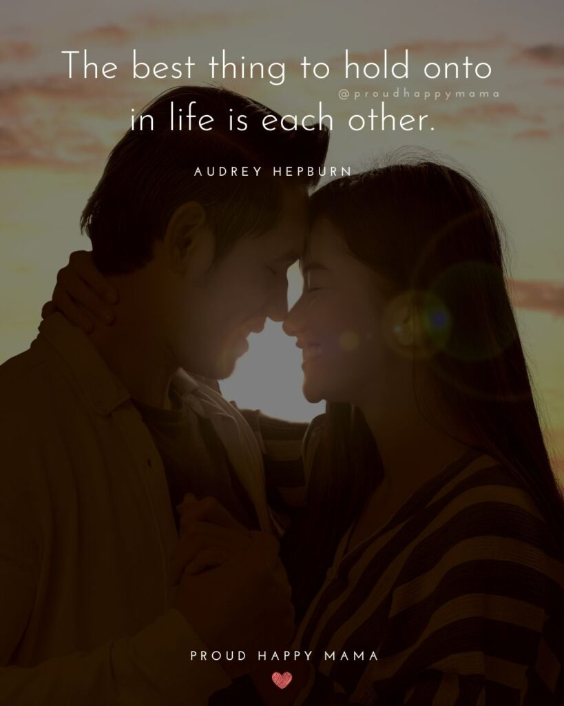 Marriage Quotes - The best thing to hold onto in life is each other.'