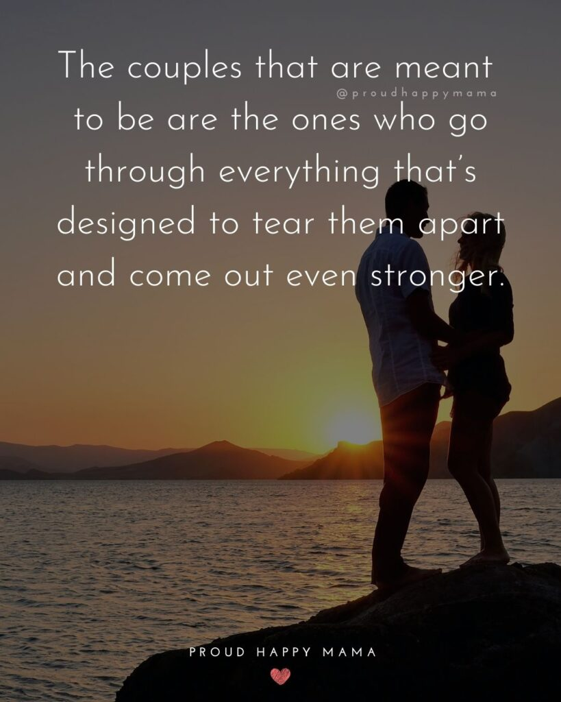 Marriage Quotes - The couples that are mean to be are the ones who go through everything that's
