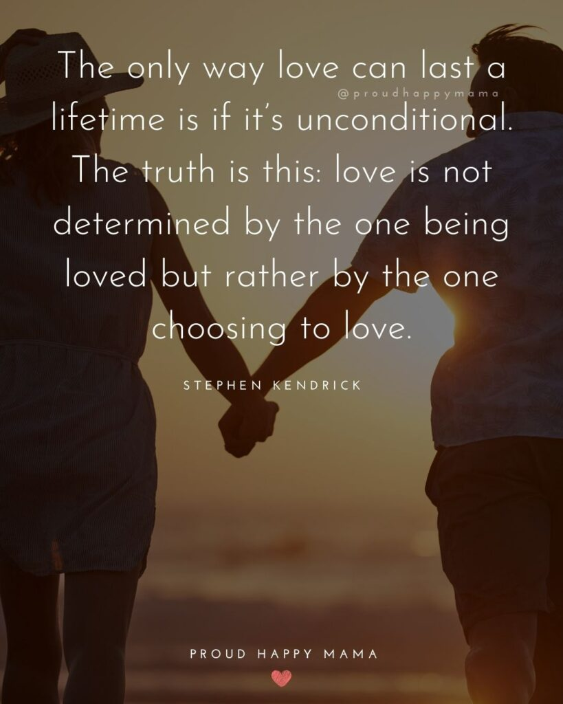Marriage Quotes - The only way love can last a lifetime is if it's unconditional. The truth is this: