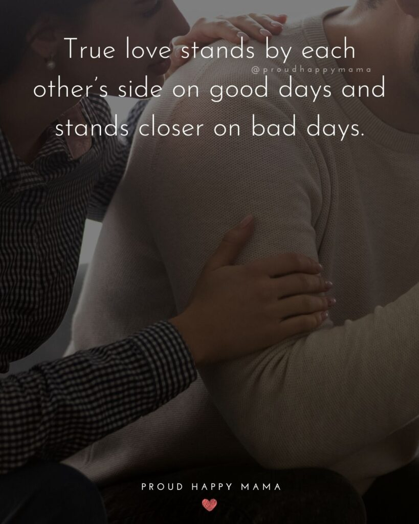 Marriage Quotes - True love stands by each other's side on good days and stands closer on bad