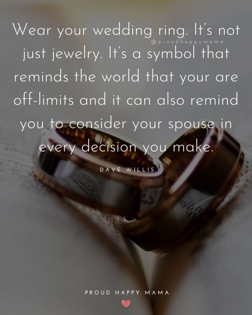 Marriage Quotes - Wear your wedding ring. It's not just jewelry. It's a symbol that reminds the