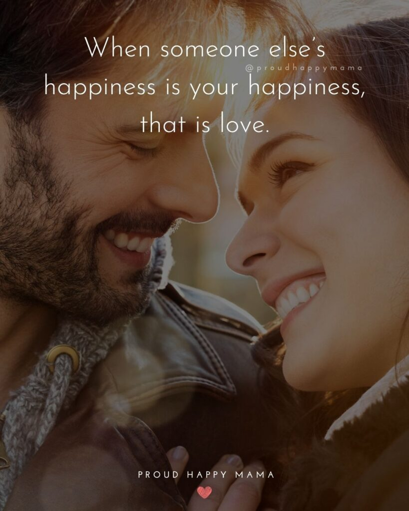 Marriage Quotes - When someone else's happiness is your happiness, that is love.