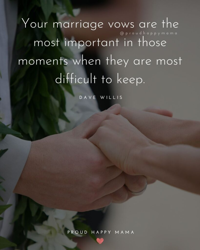 Marriage Quotes - Your marriage vows are the most important in those moments when they are