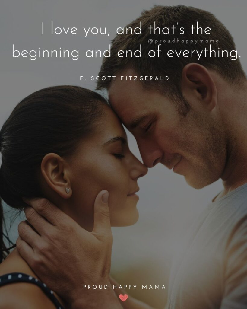 Marriage Quotes - love you, and that's the beginning and end of everything.– F. Scott