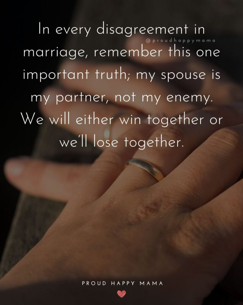 Marriage Quotes - n every disagreement in marriage, remember this one important truth; my spouse is my partner, not my enemy. We will either win together or we'll lose together.'