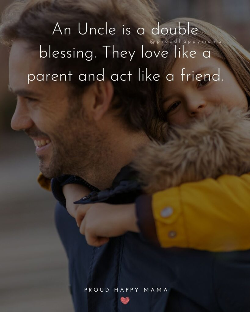 Uncle Quotes - An Uncle is a double blessing. They love like a parent and act like a friend.