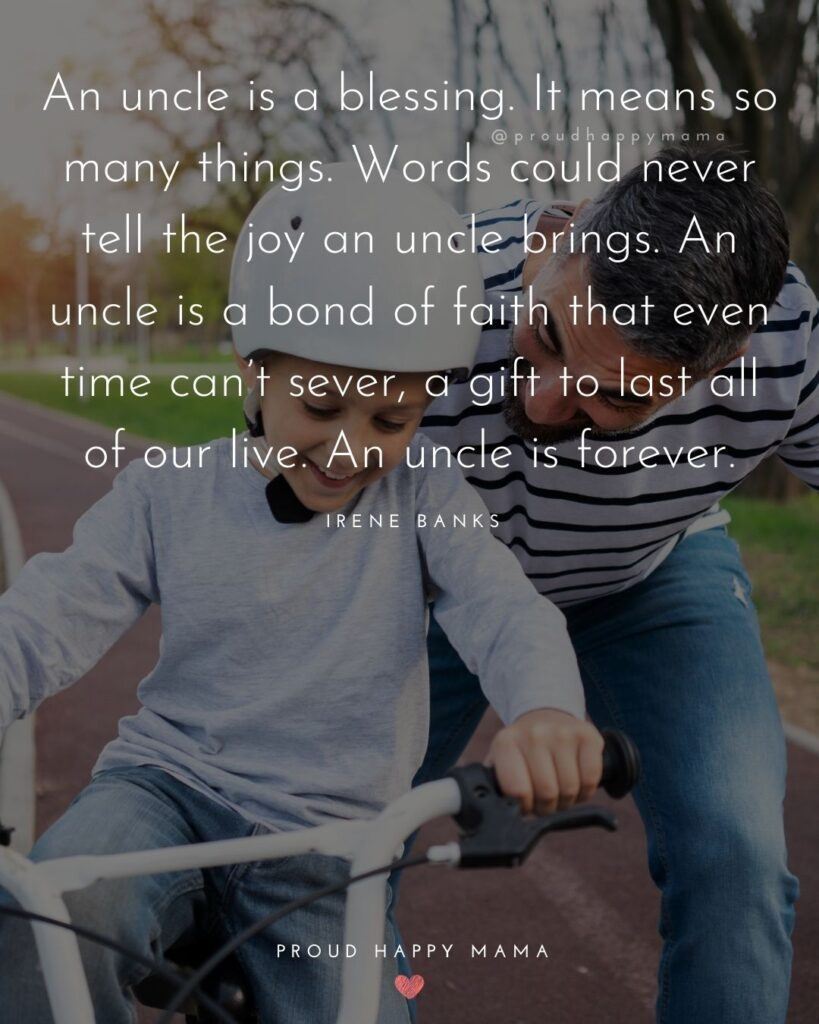 Uncle Quotes - An uncle is a blessing. It means so many things. Words could never tell the joy an uncle brings.