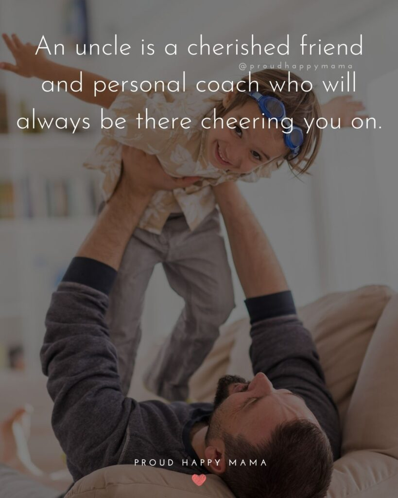 Uncle Quotes - An uncle is a cherished friend and personal coach who will always be there cheering you on.