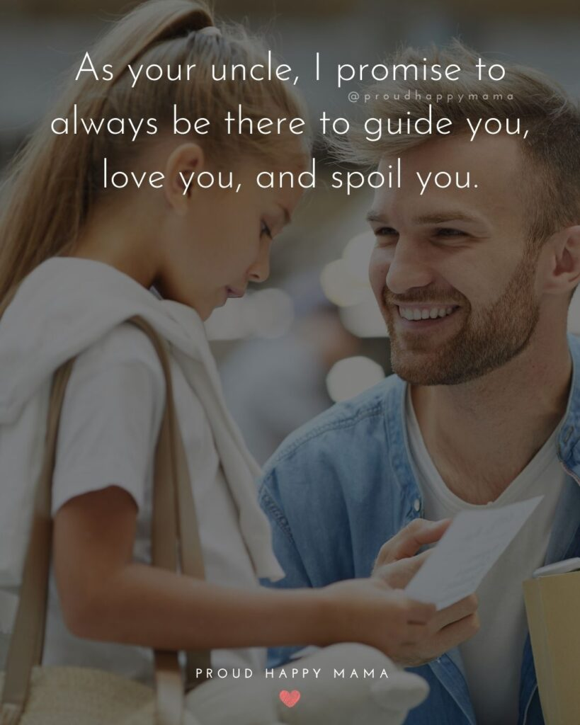 Uncle Quotes - As your uncle, I promise to always be there to guide you, love you, and spoil you.