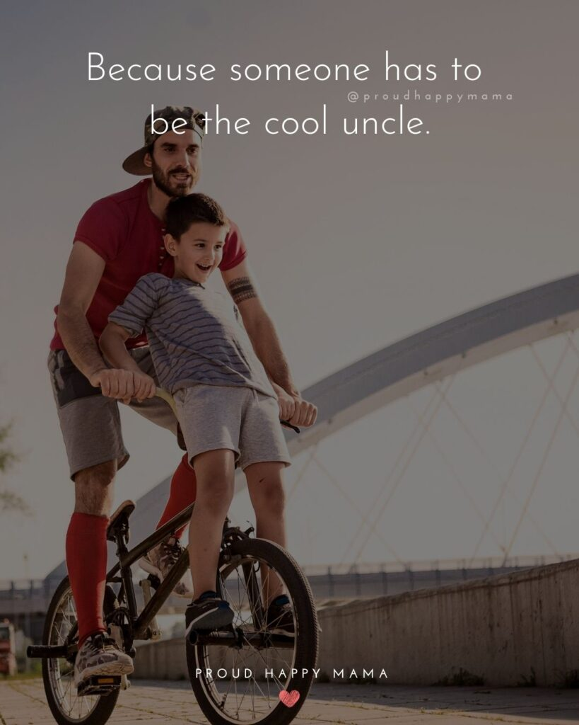 Uncle Quotes - Because someone has to be the cool uncle.