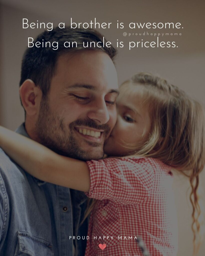 Uncle Quotes - Being a brother is awesome. Being an uncle is priceless.