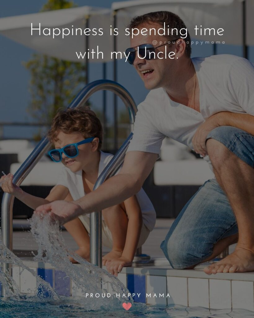Uncle Quotes - Happiness is spending time with my Uncle.