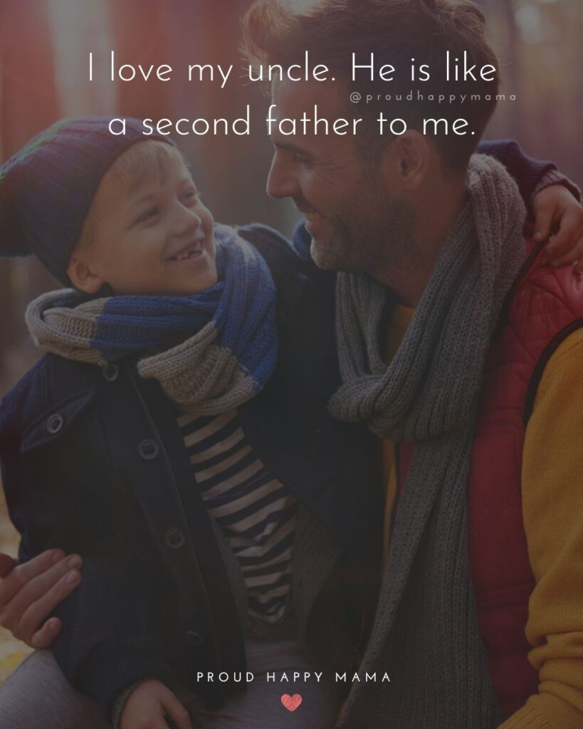 Uncle Quotes - I love my uncle. He is like a second father to me.