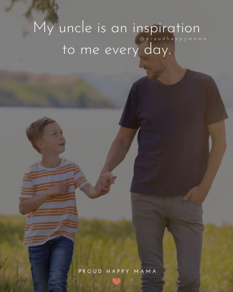 Uncle Quotes - My uncle is an inspiration to me every day.