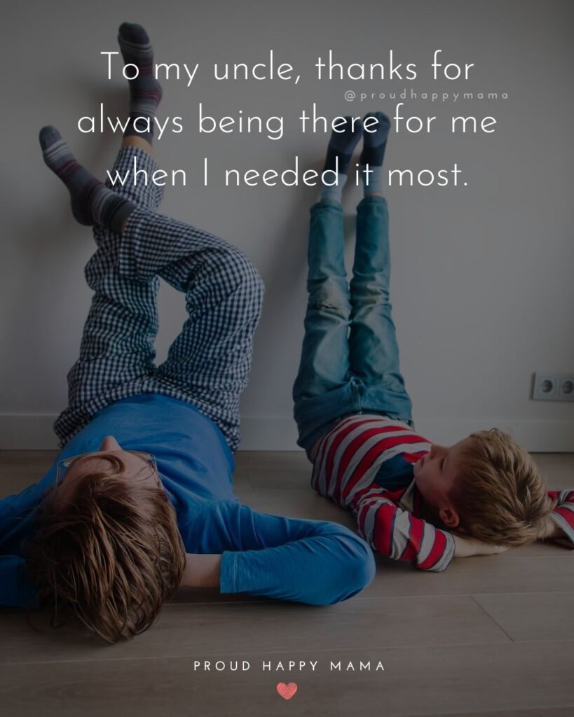 Uncle Quotes - To my uncle, thanks for always being there for me when I needed it most.