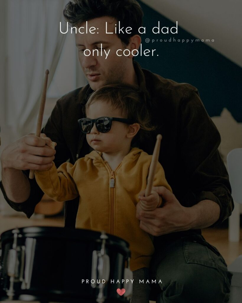 Uncle Quotes - Uncle: Like a dad only cooler.