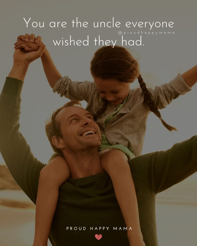 Uncle Quotes - You are the uncle everyone wished they had.