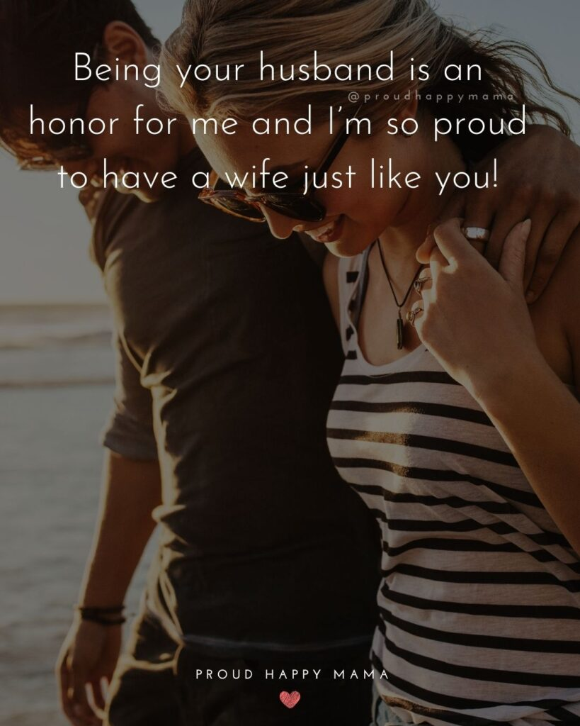 Wife Quotes - Being your husband is an honor for me and I'm so proud to have a wife just like you!